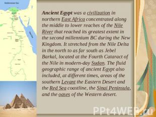 Ancient Egypt was a civilization in northern East Africa concentrated along the