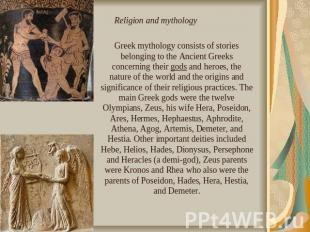 Greek mythology consists of stories belonging to the Ancient Greeks concerning t