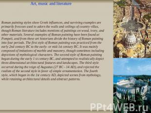 Art, music and literature Roman painting styles show Greek influences, and survi