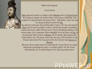 Myths and LegendsGreat FloodShun passed his place as leader of the Huaxia tribe