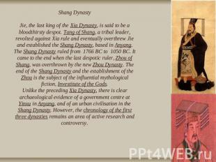 Shang DynastyJie, the last king of the Xia Dynasty, is said to be a bloodthirsty