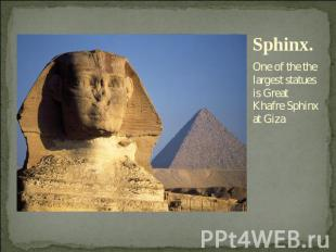 Sphinx. One of the the largest statues is Great Khafre Sphinx at Giza