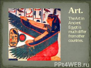 Art. The Art in Ancient Egypt is much differ from other countries.