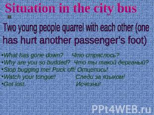 Situation in the city bus Two young people quarrel with each other (one has hurt