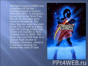 Starlight Express (1984) was a commercial hit but received negative reviews from