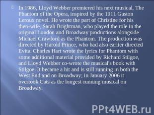 In 1986, Lloyd Webber premiered his next musical, The Phantom of the Opera, insp