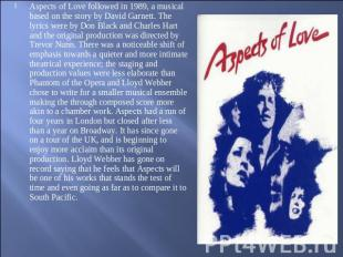 Aspects of Love followed in 1989, a musical based on the story by David Garnett.
