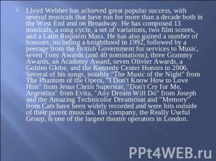 Lloyd Webber has achieved great popular success, with several musicals that have
