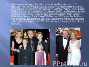 Madeleine Gurdon is his third wife, since they married on 9 February 1991 in Wes