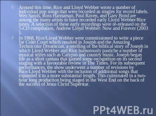 Around this time, Rice and Lloyd Webber wrote a number of individual pop songs t