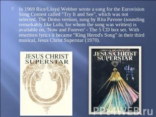 "In 1969 Rice/Lloyd Webber wrote a song for the Eurovision Song Contest called ""T"
