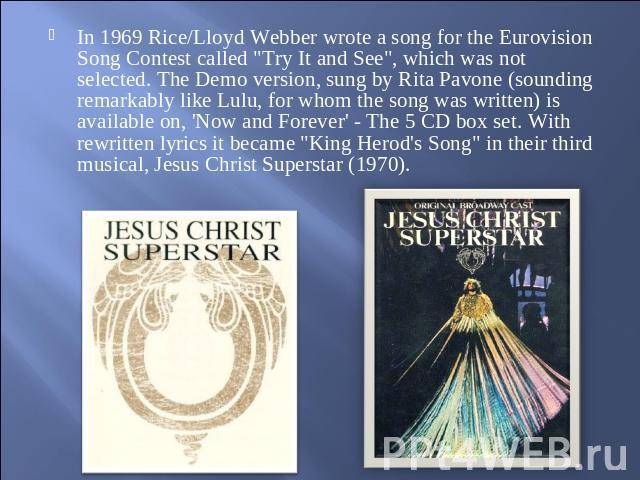 In 1969 Rice/Lloyd Webber wrote a song for the Eurovision Song Contest called