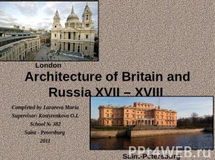 Architecture of Britain and Russia XVII – XVIII London Completed by Lazareva Mar