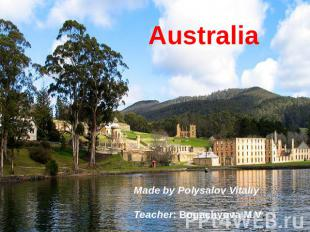 Australia Made by Polysalov Vitaliy Teacher: Bogachуova M.V.