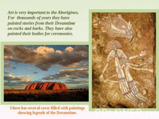 Art is very important to the Aborigines. For thousands of years they have painte