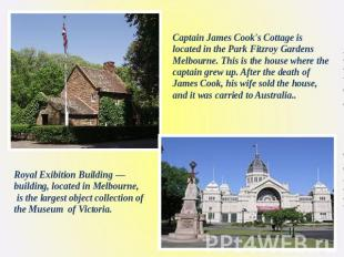 Captain James Cook's Cottage is located in the Park Fitzroy Gardens Melbourne. T