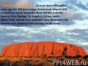 Uluru (Ayers Rock) - formed about 680 million years ago the 348-foot orange-brow