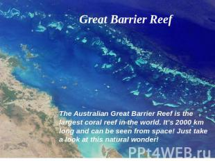 Great Barrier Reef The Australian Great Barrier Reef is the largest coral reef i