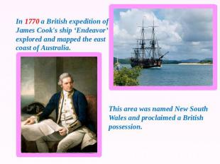 In 1770 a British expedition of James Cook's ship 'Endeavor' explored and mapped