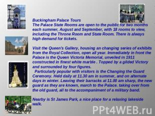 Buckingham Palace ToursThe Palace State Rooms are open to the public for two mon