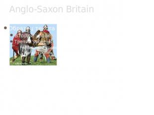 Anglo-Saxon Britain he Roman army left Britain about AD 410. When they had gone