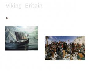 Viking Britain The Viking Age in Britain began about 1,200 years ago in the 8th