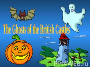 The Ghosts of the British Castles