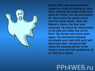 Doctor Dick was summoned but stated he could do nothing to save them. Fearing th