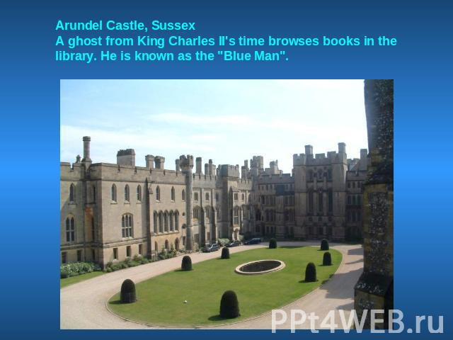 Arundel Castle, SussexA ghost from King Charles II's time browses books in the library. He is known as the