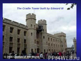The Cradle Tower built by Edward III