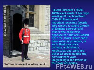 ; Queen Elizabeth 1 (1558-1603) spent much of her reign warding off the threat f