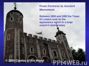 From Fortress to Ancient MonumentBetween 1800 and 1900 the Tower of London took