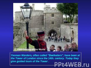 "Yeoman Warders, often called ""Beefeaters"", have been at the Tower of London sinc"