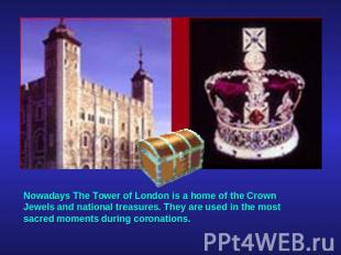 Nowadays The Tower of London is a home of the Crown Jewels and national treasure