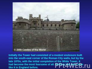 Initially the Tower had consisted of a modest enclosure built into the south-eas