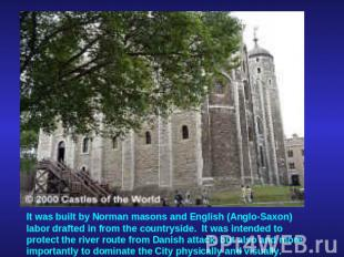 It was built by Norman masons and English (Anglo-Saxon) labor drafted in from th