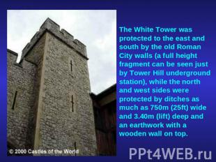 The White Tower was protected to the east and south by the old Roman City walls