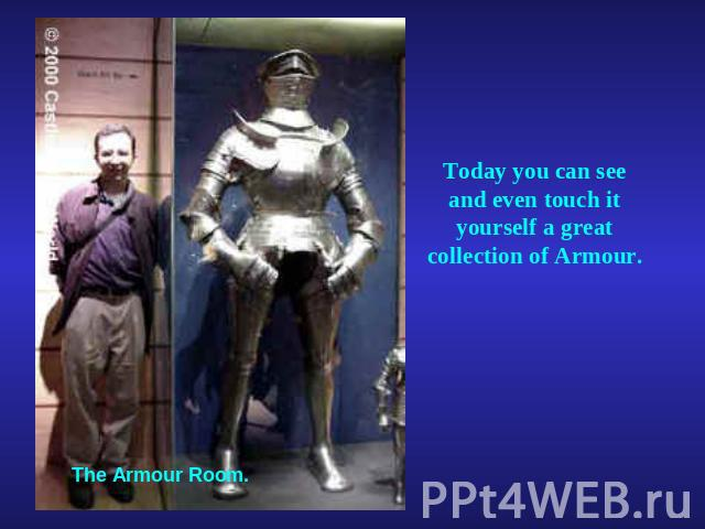 Today you can see and even touch it yourself a great collection of Armour.