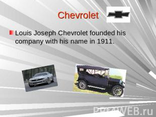 ChevroletLouis Joseph Chevrolet founded his company with his name in 1911.
