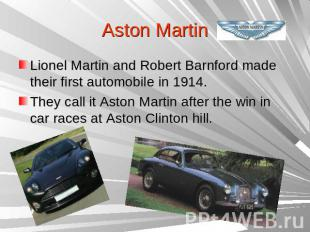 Aston Martin Lionel Martin and Robert Barnford made their first automobile in 19