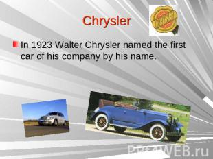 ChryslerIn 1923 Walter Chrysler named the first car of his company by his name.