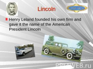LincolnHenry Leland founded his own firm and gave it the name of the American Pr