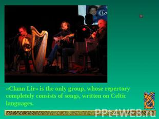 «Clann Lir» is the only group, whose repertory completely consists of songs, wri