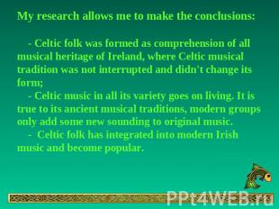 My research allows me to make the conclusions: - Celtic folk was formed as compr