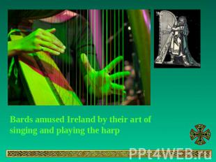 Bards amused Ireland by their art of singing and playing the harp