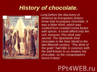 History of chocolate. Long before the discovery of America by Europeans Aztecs k