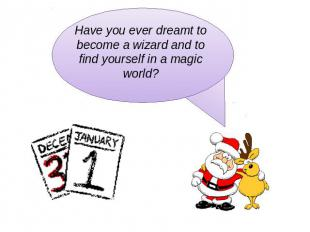 Have you ever dreamt to become a wizard and to find yourself in a magic world?