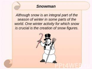 SnowmanAlthough snow is an integral part of the season of winter in some parts o