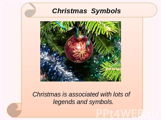 Christmas Symbols Christmas is associated with lots of legends and symbols.