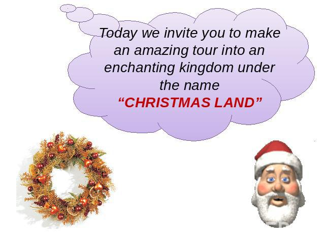 "Today we invite you to make an amazing tour into an enchanting kingdom under the name""CHRISTMAS LAND"""